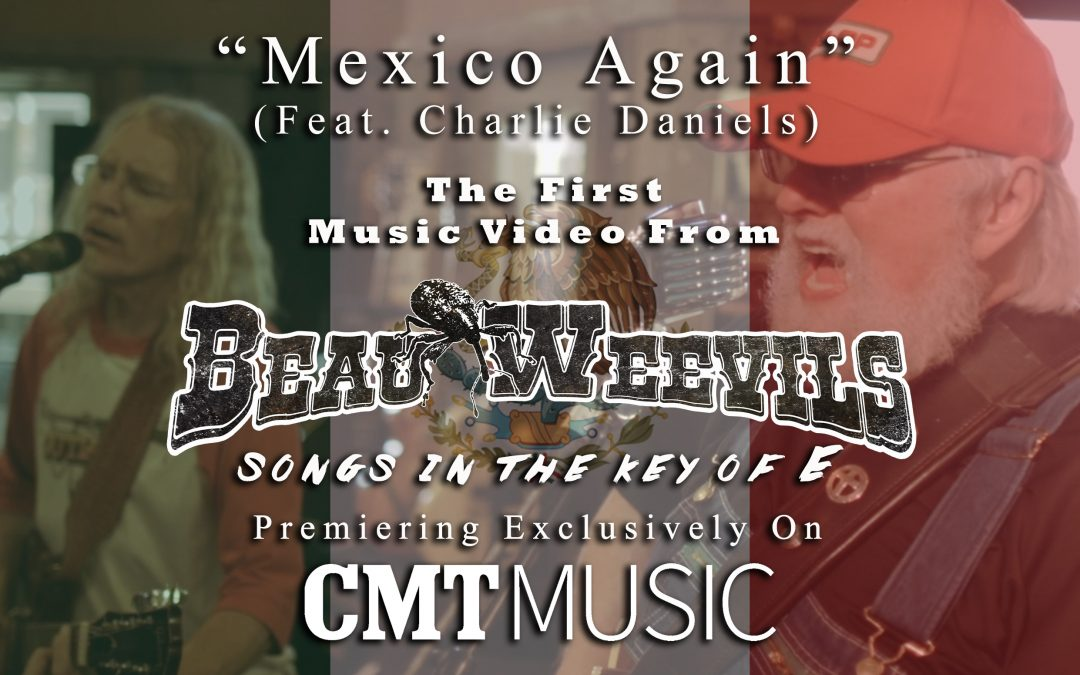 "WORLD PREMIERE: CMT DEBUTS NEW CHARLIE DANIELS ""MEXICO AGAIN"" MUSIC VIDEO FEATURING THE BEAU WEEVILS"